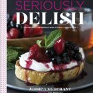 Seriously Delish 150 Recipes for People Who Totally Love Food   Jessica Merchant