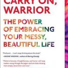 Carry On, Warrior: The Power of Embracing Your Messy, Beautiful Life G.  Melton