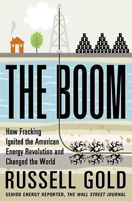 The Boom How Fracking Ignited the American Energy Revolution & Changed the World