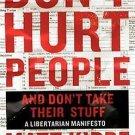 Don't Hurt People and Don't Take Their Stuff: A Libertarian Manifesto Matt Kibbe