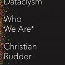Dataclysm: Who We Are (When We Think No One's Looking) by Christian Rudder
