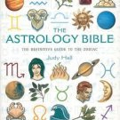 The Astrology Bible The Definitive Guide to the Zodiac by Judy Hall