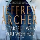 Be Careful What You Wish For (Clifton Chronicles) Hardcover by Jeffrey Archer