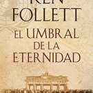 El umbral de la eternidad: Edge of Eternity (Spanish Edition) by Ken M. Follet