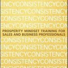 The Power of Consistency: Prosperity Mindset Training for Sales and Business Pro