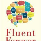 Fluent Forever How to Learn Any Language Fast and Never Forget It  Gabriel Wyner