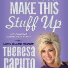 You Can't Make This Stuff Up Life Changing Lessons from Heaven by Theresa Caputo