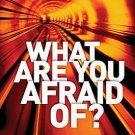 What Are You Afraid Of?: Facing Down Your Fears with Faith by David Jeremiah