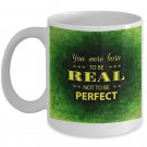 Be Real Not Perfect - Motivational Coffee Mug - FREE Shipping!