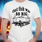 That Fish Was So Big - T-Shirt - FREE Shipping!