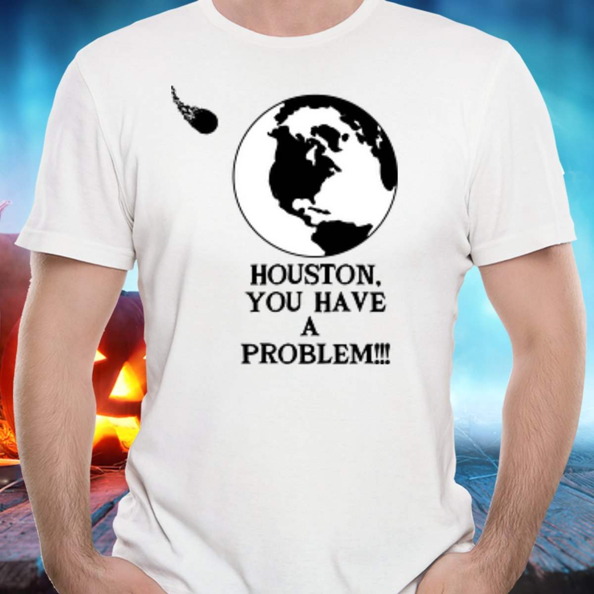 Huston, You Have A Problem - T-Shirt - FREE Shipping!