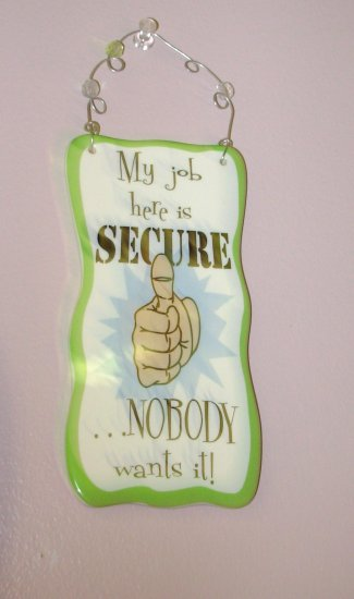 CERAMIC WALL PLAQUE MY JOB IS SECURE NOBODY WANTS IT NEW HOME OFFICE DECOR GANZ
