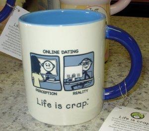 NEW COFFEE MUG LIFE IS CRAP RE: ONLINE DATING FUNNY HUMOROUS CERAMIC MUG GANZ
