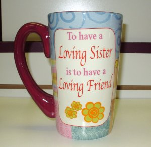 FUNNY SASSY HUGE LATTE COFFEE MUG TO HAVE A LOVING SISTER...NEW GANZ