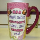 COFFEE MUG FUNNY SASSY HUGE LATTE MUG MAN CANNOT LIVE ON CHOCOLATE ALONE BUT... NEW GANZ