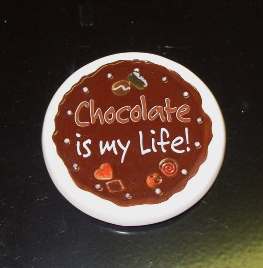 CHOCOLATE MAGNET SAYS CHOCOLATE IS MY LIFE NEW CERAMIC GANZ