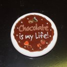 CHOCOLATE MAGNET SAYS CHOCOLATE IS MY LIFE NEW CERAMIC GANZ