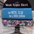 WINE GLASS SKIRT OUR WINE CLUB HAS A BOOK PROBLEM NEOPRENE ADJUSTABLE WASHABLE NEW GANZ