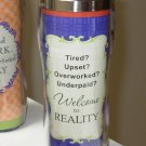 HOT COLD TRAVEL MUG TIRED UPSET UNDERPAID WELCOME TO REALITY NEW GANZ HOME TRAVEL
