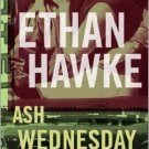 Ash Wednesday.  Book.   Ethan Hawke