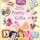 Pretty Gifts: Things to Make and Do (Disney Princess). Book.