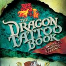 The Dragon Tattoo Book: with 24 Fabulous Temporary Tattoos!. Book.   Paul Virr