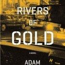 Rivers of Gold: A Novel. Book.  Adam Dunn