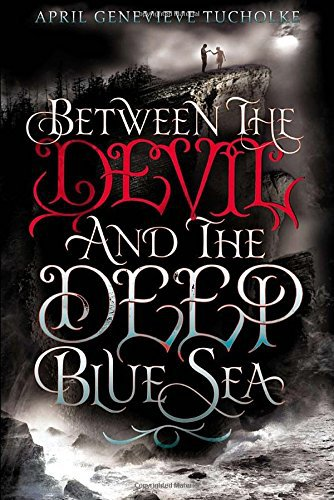 Between the Devil and the Deep Blue Sea. Book.  April Genevieve Tucholke