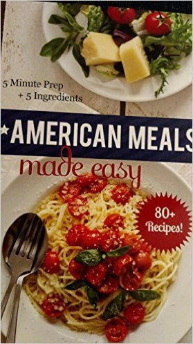 All American Meals Made Easy, 5 Minute Prep + 5 Ingredients, 80+ Recipes!. Book