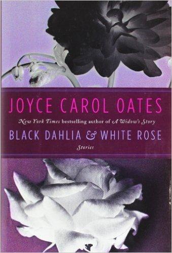 Black Dahlia & White Rose: Stories by Oates, Joyce Carol. Book.