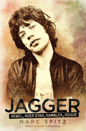 Jagger: Rebel, Rock Star, Rambler, Rogue. Book .  Marc Spitz
