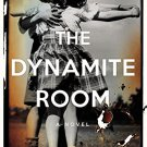 The Dynamite Room: A Novel Hardcover – March 17, 2015