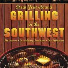 Great Year-Round Grilling in the Southwest: *The Flavors * The Culinary Traditions * The Techniques