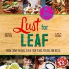 Alex Brown: Lust for Leaf : Veggie Crowd-Pleasers to Fuel Your Picnics, Potlucks, and Ragers