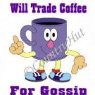 T-shirt, WILL TRADE COFFEE for gossip ~ (Adult 2xLarge to Adult 6xLarge)