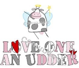 COW ANGEL ~ LOVE ONE an UDDER ~ (yth xSm to Adult xLarge) - T-shirt