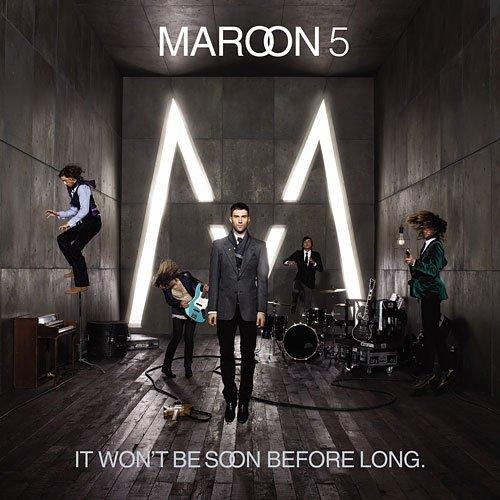 It Won't Be Soon Before Long (Maroon 5)