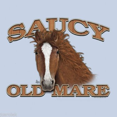 Over the Hill Saucy Old MareT-shirt Unisex S-M-L-XL-2XL NWT Fun Horse Equestrian