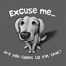 Dog T-shirt Unisex Cotton Blend S-M-L-XL-2XL NWT Excuse Me You Going to Eat That