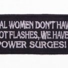 REAL WOMEN DONT HAVE HOT FLASHES WE HAVE POWER SEURGES PATCH BIKER PATCHES