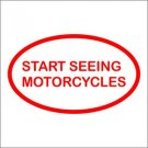 Start Seeing Motorcyles Vinyl Decals / Stickers 2(TWO) Pack
