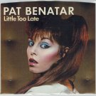 Pat Benatar - Little Too Late 45 RPM Record + PICTURE SLEEVE