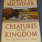CREATURES OF THE KINGDOM '93 James A Michener First Edition Karen Jacobsen HC/DJ