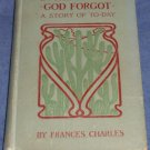 IN THE COUNTRY GOD FORGOT A Story of To-Day Frances Charles 1902 1st edition HC