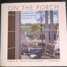 ON THE PORCH Creating Your Place to Watch the World Go J M. Crisp S L Mahoney