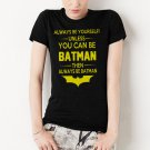 Batman Always Be Yourself Unless You Can Be Batman Women T-Shirt Funny
