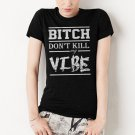 Bitch Don't Kill My Vibe Women T-Shirt Kendrick Lamar