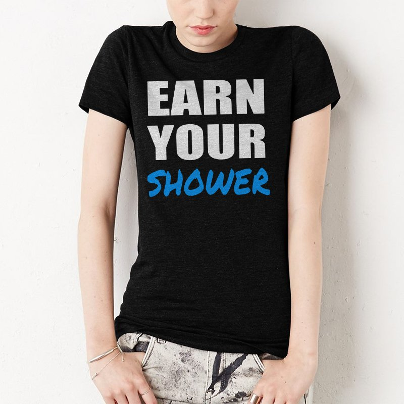 EARN YOUR SHOWER Women T-Shirt GYM CROSSFIT RUNNING FUNNY HUMOR