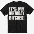 ITS MY BIRTHDAY BITCHES HAPPY FUNNY Black T-Shirt Screen Printing