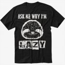 SLOTH ASK ME WHY I'M LAZY FUNNY CUTE ZOO ANIMAL GEEK Black T-Shirt Screen Printing